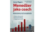 """""""Menedżer jako coach. Nowoczesny styl zarządzania"""" Jenny Rogers, Karen Whittleworth, Andrew Gilbert"""