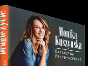 """""""Drugie życie""""- Monika Kuszyńska"""